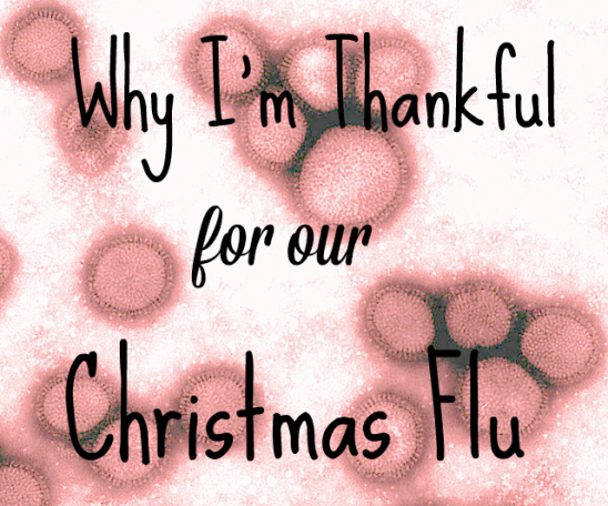 Why I'm Thankful for our Christmas Flu
