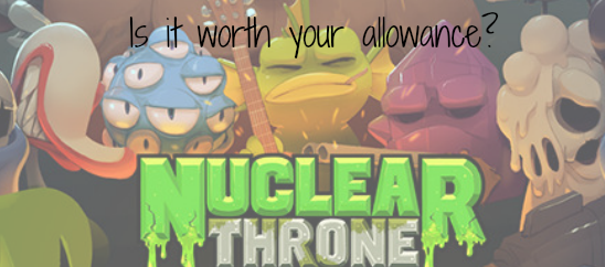 Is it Worth Your Allowance – Nuclear Throne